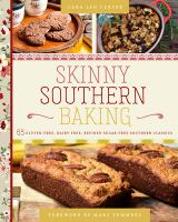 Skinny southern baking : 65 gluten-free, dairy-free, refined sugar-free southern classics