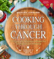Cooking through cancer : 90 easy and delicious recipes for treatment and recovery