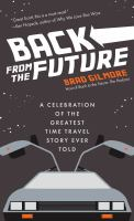 Back from the future : a celebration of the greatest time travel story ever told