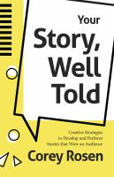 Your story, well told! : creative strategies to develop and perform stories that wow an audience