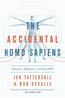 The Accidental homo sapiens : genetics, behavior, and free will