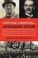 Fighting Churchill, Appeasing Hitler