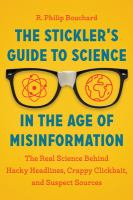 The Stickler's Guide to Science in the Age of Misinformation : The Real Science Behind Hacky Headlines, Crappy Clickbait, and Suspect Sources.