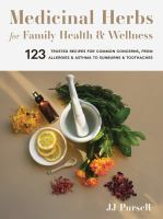 MEDICINAL HERBS FOR FAMILY HEALTH AND WELLNESS : 123 TRUSTED RECIPES FOR COMMON CONCERNS, FROM ALLERGIES AND ASTHMA TO SUNBURNS AND TOOTHACHES