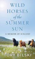 Wild horses of the summer sun : a memoir of Iceland