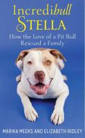 Media Cover for Incredibull Stella: how the love of a pit bull rescued a family