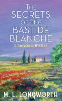 The secrets of the Bastide Blanche [text (large print)] : a Provençal mystery