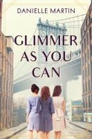 Glimmer as you can : a novel