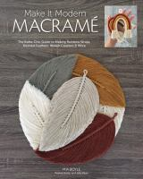 Make it modern macramé : the boho-chic guide to making rainbow wraps, knotted feathers, woven coasters & more