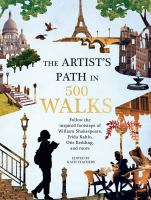The artist's path in 500 walks : follow the inspired footsteps of William Shakespeare, Frida Kahlo, Otis Redding, and more