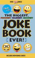 The Biggest, Funniest, Wackiest, Grossest Joke Book Ever!