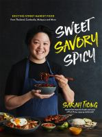 Sweet Savory Spicy: Exciting Street Market Food From Thailand, Cambodia, Malaysia and More