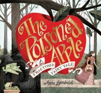 The poisoned apple : a fractured fairy tale
