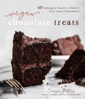 Vegan chocolate treats : 60 indulgent sweets to satisfy your inner chocoholic