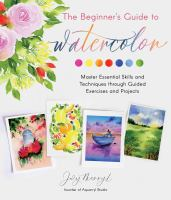 Beginner's Guide to Watercolor : Master Essential Skills and Techniques Through Guided Exercises and Projects