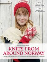 Knits from around Norway : over 40 traditional knitting patterns inspired by Norwegian folk-art collections