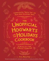 The unofficial Hogwarts for the holidays cookbook : 75 recipes for a year of magical celebrations