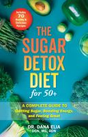 SUGAR DETOX DIET FOR 50+ : A COMPLETE GUIDE TO QUITTING SUGAR, BOOSTING ENERGY, AND FEELING GREAT