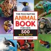 The Fascinating Animal Book for Kids : 500 Wild Facts!