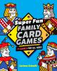 Super fun family card games : 75 games for all ages