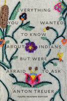Everything you wanted to know about Indians but were afraid to ask : [Young Readers Edition]383 pages : illustrations, portraits ; 21 cm