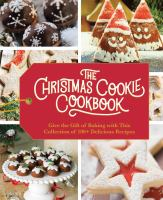 The Christmas cookie cookbook : give the gift of baking with this collection of 100+ delicious recipes.
