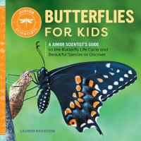 Butterflies for kids : a junior scientist's guide to the butterfly life cycle and beautiful species to discover