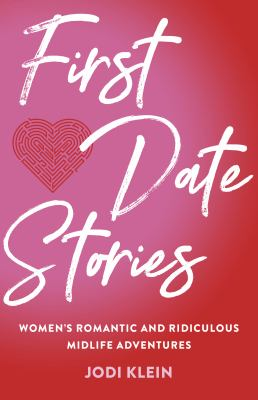 First Date Stories  Womens Romantic and Ridiculous Midlife Adventures