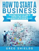 How to Start a Business : The ultimate step-by-step guide to starting a small business from business plan to scaking up +LLC