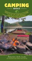 Camping basics : how to set up camp, build a fire, and enjoy the outdoors
