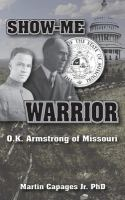 Show-Me Warrior: O. K. Armstrong Of Missouri