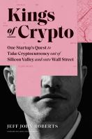 Kings of crypto : one startup's quest to take cryptocurrency out of Silicon Valley and onto Wall Street