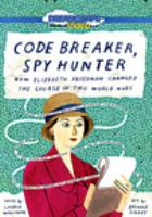 Code breaker, spy hunter [DVD]  : how Elizebeth Friedman changed the course of two world wars
