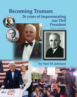 Becoming Truman: 26 Years Of Impersonating Our 33rd President: Black And White Edition