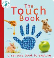 The touch book : a sensory book to explore