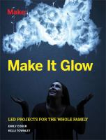 Make it glow : LED projects for the whole family