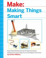 Making things smart : easy embedded JavaScript programming for making everyday objects into intelligent machines
