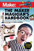 The Maker Magician's Handbook: A Beginner's Guide To Magic + Making