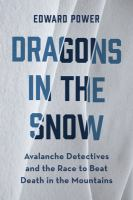 Dragons in the snow : avalanche detectives and the race to beat death in the mountains