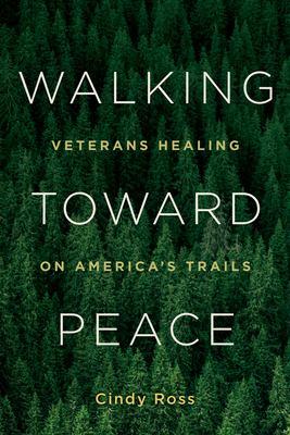 Walking toward peace  veterans healing on Americas trails