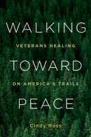 Walking toward peace : veterans healing on America's trails