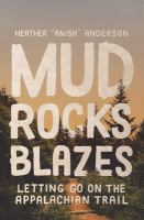 MUD, ROCKS, BLAZES : LETTING GO ON THE APPALACHIAN TRAIL
