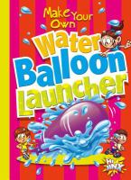 Make your Own Water Balloon Launcher