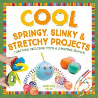 Cool Springy, Slinky & Stretchy Projects