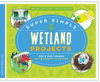Super simple wetland projects : fun & easy animal environment activities