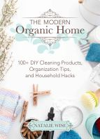 Modern Organic Home : Recipes And Tips For Cleaning And Detoxing Your Home