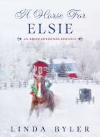 A horse for Elsie : an Amish Christmas romance