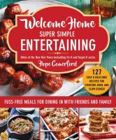 Welcome home super simple entertaining : fuss-free meals for dining in with friends and family