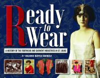 READY TO WEAR : A HISTORY OF THE FOOTWEAR & GARMENT INDUSTRIES IN ST. LOUIS