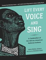 Lift Every Voice And Sing : A Celebration Of The African American National Anthem